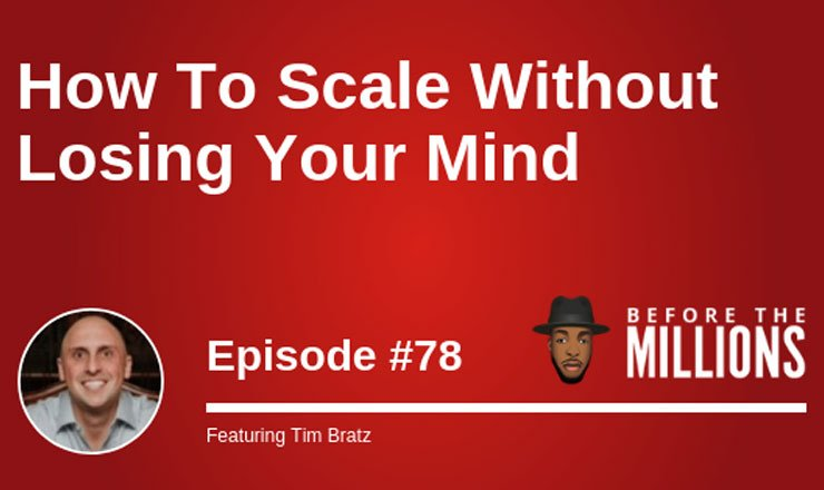 How To Scale Without Losing Your Mind with Tim Bratz